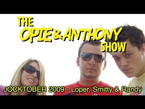 Opie & Anthony: JOCKTOBER 2009 - Loper, Smitty & Randy (10/28/09)