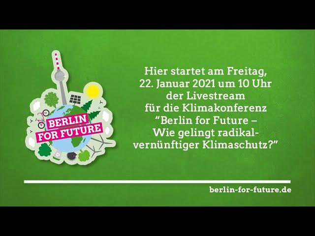 Klimakonferenz: Berlin for Future - Wie gelingt radikal-vernünftiger Klimaschutz?