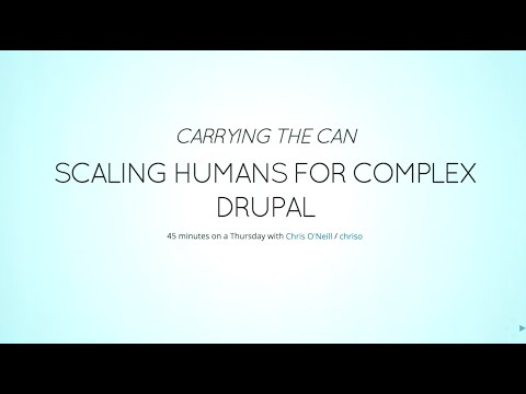 Carrying the Can, Scaling Humans for Complex Drupal