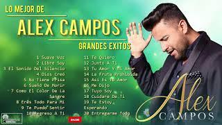 Lo Mejor De Alex Campos - Sus Mejores Éxitos - Sus Mas Hermosas Canciones (Grandes Éxitos)