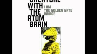Creature With The Atom Brain - Broken Flowers Grow