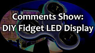 Comments Show: DIY Fidget LED Display