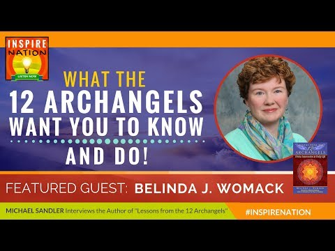 🌟 BELINDA WOMACK: What the Archangels Really Want You to Know & Do!  Lessons from the 12 Archangels