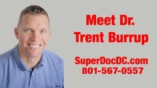 Meet Dr. Trent Burrup, Chiropractor / SuperDocDC.com / West Jordan, Utah