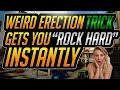 This Weird Erection Trick Gets You Rock Hard Instantly – How To Fix Erectile Dysfunction
