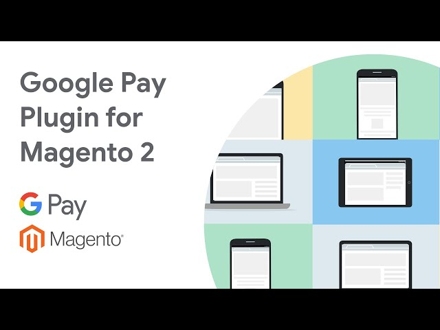 Building simpler payment experiences | Google Pay Plugin for Magento 2