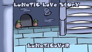 Lunatic Love Story (LuNaTiCoVeR)