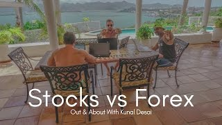 Stocks vs Forex - Out And About With Stock Trader Kunal Desai