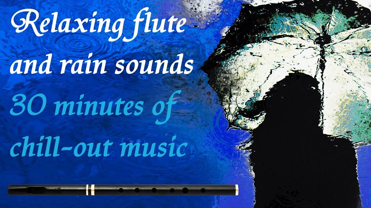 30 Minutes Of Relaxing Flute And Rain Sounds - Sleep, Meditate, Yoga