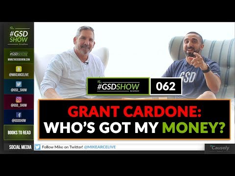 The GSD Show | Episode 062: Grant Cardone: Who's Got My Money?