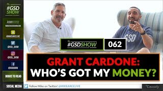 Grant Cardone: Who's Got My Money? | The GSD Show with Mike Arce