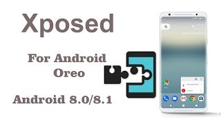 How to Install Xposed Framework for Android Oreo 8.0/8.1 On any Android device
