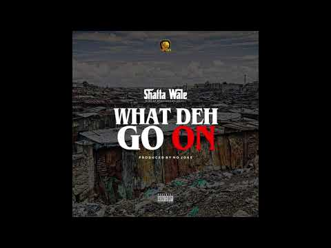 "Shatta Wale – ""What Deh Go On"""