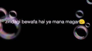 Zindagi bewafa hai ye mana magar song lyrics for WhatsApp status