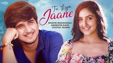 Tu Kya Jaane | Bhavin Bhanushali | Ashnoor Kaur | Jyotica Tangri | New Album Song 2021 | SagaMusic