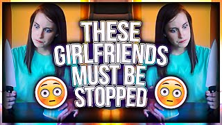 THESE GIRLFRIENDS MUST BE STOPPED!