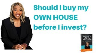 Should I buy my own house first - or an investment property