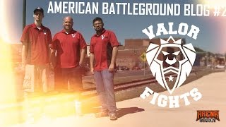 American Battleground Video Blog #2: Valor Fights