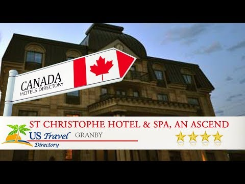 St Christophe Hotel & Spa, an Ascend Hotel Collection Member - Granby Hotels, Canada