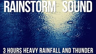 Rainstorm Sounds - Heavy Rainfall And Thunder | 3 Hours