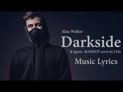 Alan Walker - DARKSIDE & IGNITE ( MASHUP Cover By J.Fla ) Music Lyrics