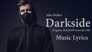 Gambar cover Alan Walker - DARKSIDE & IGNITE ( MASHUP cover by J.Fla ) Music Lyrics