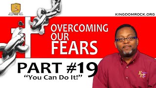 You Can Do It! [Part 19 - Overcoming Our Fears]