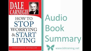 How to Stop Worrying and Start Living by Dale Carnegie- Audio Summary