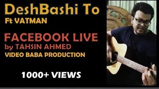 DeshBashi To Facebook Live | Tahsin Ahmed | Video Baba Production