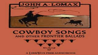 Cowboy Songs and Other Frontier Ballads | John Lomax | Anthologies, Ballads | Audio Book | 1/4