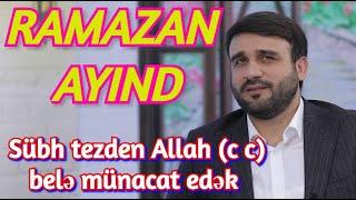 Ramazan ayında Sübh tezden Allah (c c) belə münacat edək Hacı Ramil