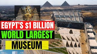 Why Egypt is Constructing The World Largest $1BN Grand Egyptian Museum