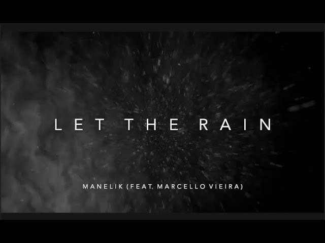 Manelik - Let The Rain OFFICIAL