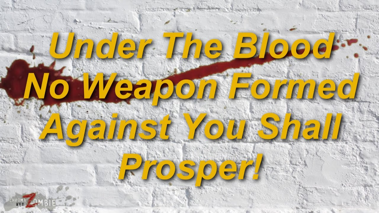UNDER THE BLOOD NO WEAPON FORMED AGAINST YOU SHALL PROSPER - YouTube