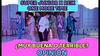 SUPER JUNIOR X REIK - ONE MORE TIME ¿Muy Buena o Terrible? - OPINIÓN