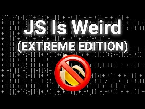 JavaScript Is Weird (EXTREME EDITION)