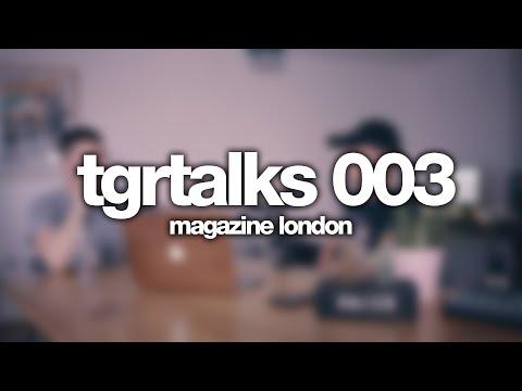 Magazine London | tgrtalks 003 Mp3