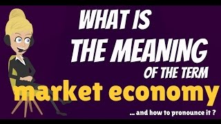 What is MARKET ECONOMY? What does MARKET ECONOMY mean? MARKET ECONOMY meaning