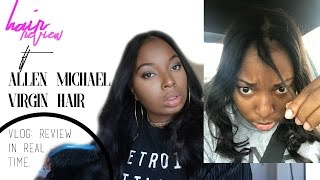 Allen Michael Virgin Hair: Vlog::: Review in Real Time.