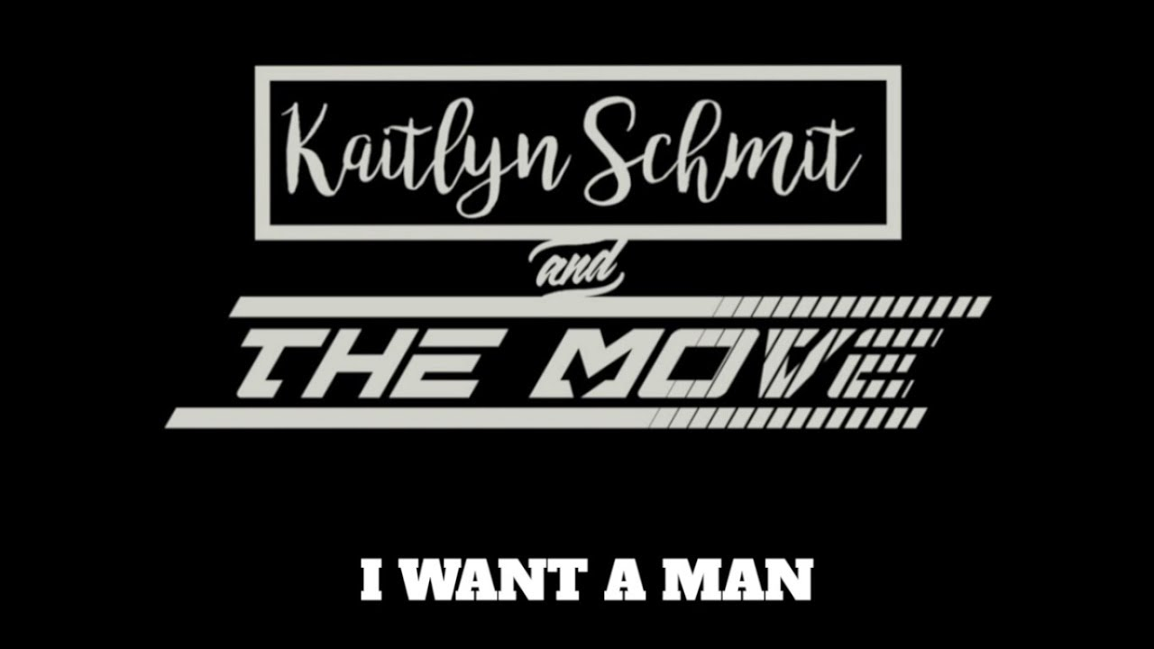 I Want A Man- Kaitlyn Schmit and The Move (Original Song) Lyric Video