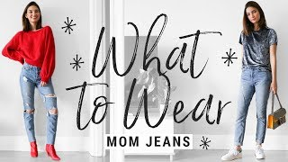 how to style MOM JEANS!  WHAT TO WEAR with mom/girlfriend denim!