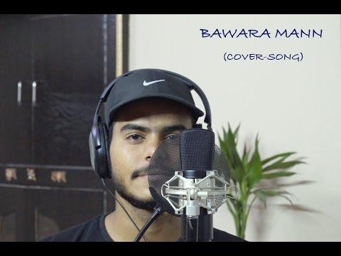 Bawara Mann Cover Abhishek Gaur | Jubin Nautiyal | Jolly LLB2