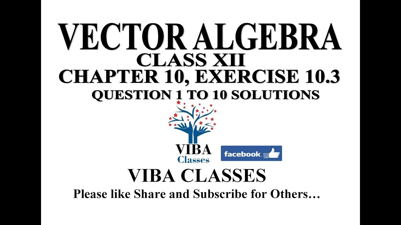 VECTOR ALGEBRA, CLASS XII, CHAPTER 10, EXERCISE 10.3