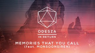 Odesza ft. Monsoonsiren - Memories That You Call