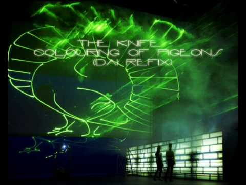 The Knife - Colouring Of Pigeons (DAI REFIX)