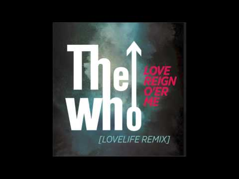 The Who - Love Reign O'er Me - (Lovelife Remix) [Official Audio]