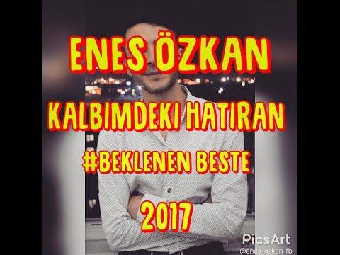 Enes Özkan - Kalbimdeki Hatıran (2017) BESTE