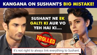 Kangana Ranaut Talks About Sushant Singh Rajput's BIG MISTAKE | Social Media Users SLAM Her