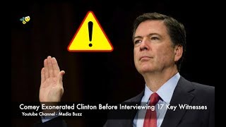CAUGHT! James Comey Cleared Hillary Clinton BEFORE Interviewing 17 Key Witnesses!
