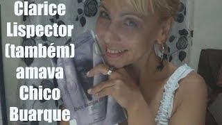 Clarice Lispector (também) amava Chico Buarque